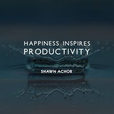#Happiness inspires #productivity. - Shawn Achor