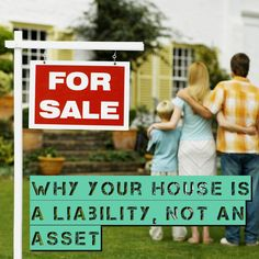 Why Your House is a Liability, NOT an Asset