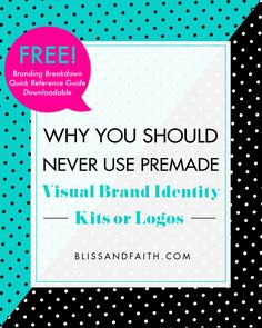 Why You Should Never Use Premade Visual Brand Identity Kits or Logos | BlissandFaith.com