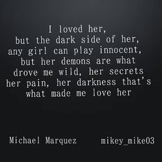 I loved her, but the dark side of her, ...~ Michael Marquez