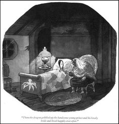 """""""Then the dragon gobbled up the handsome young prince and his lovely bride and lived happily ever after"""" from the book Homebodies by Charles Addams published in 1954"""