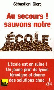 Au secours ! Sauvons notre école / Sébastien Clerc  http://hip.univ-orleans.fr/ipac20/ipac.jsp?session=138TH38729472.16&menu=search&aspect=subtab48&npp=10&ipp=20&spp=20&profile=scd&ri=&term=Au+secours+sauvons+notre+%C3%A9cole&limitbox_1=none&index=.GK