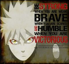 Be Strong, Brave and Humble! by Naruto-0bito on deviantART