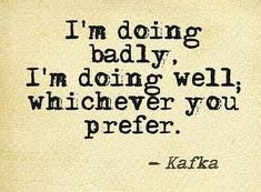 (via Pin by Bette Blues on Casa Italiana Kafka Quotes, Words Quotes, Wise Words, Me Quotes, Sayings, Great Quotes, Quotes To Live By, Inspirational Quotes, Encouragement