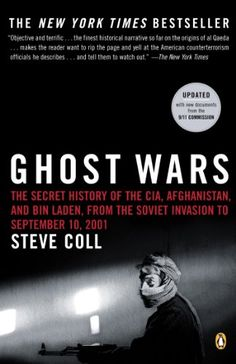 Ghost Wars: The Secret History of the CIA, Afghanistan, and Bin Laden, from the Soviet Invasion to September 10, 2001 by Steve Coll, --- Pulitzer Prize Winner --- http://www.amazon.com/dp/0143034669/ref=cm_sw_r_pi_dp_XP6jtb1HNGQ47FAS