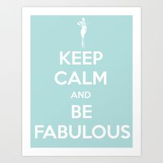 Keep Calm and be Fabulous Art Print by Retro Love Photography | Society6