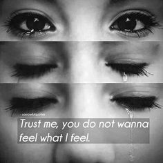 Indeed you don't i don't think alot of people can handle what i feel