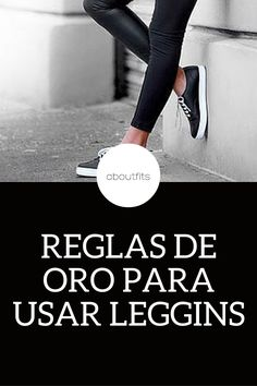 REGLAS DE ORO PARA USAR LEGGINS - TIPS - IDEAS  ABOUTFITS - FASHION BLOG - OUTFITS - MODA - ESTILO - IMAGEN PERSONAL