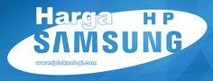 http://www.ipteknologi.com/2014/12/harga-hp-samsung.html Harga HP Samsung Galaxy Android Terbaru Semua Tipe