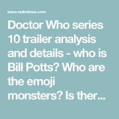 Doctor Who series 10 trailer analysis and details - who is Bill Potts? Who are the emoji monsters? Is there a Victorian episode? What are the weird spacesuits? Are those the sonic sunglasses?