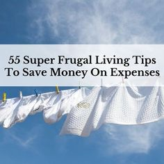 55 Super Frugal Living Tips To Save Money On Expenses