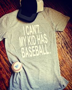 Baseball Alley Designs - I can't. My Kid Has Baseball., $22.00 (http://baseballalley.net/i-cant-my-kid-has-baseball/)