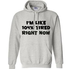I'm Like 104% Tired Right Now Hooded Sweatshirt