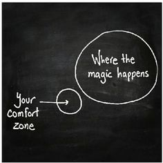 your comfort zone. where the magic happens