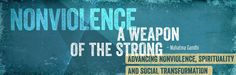 Conference Nonviolence: A Weapon of the Strong (Mahatma Gandhi) Advancing Nonviolence, Spirituality, and Social Transformation Canon Law, Social Transformation, Mahatma Gandhi, Local News, Ottawa, Weapon, Counseling, Conference, Philosophy