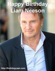 Happy Birthday Liam Neeson, Irish actor. For more Famous Birthdays http://holidayyear.com/birthdays/