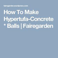 How To Make Hypertufa-Concrete* Balls | Fairegarden