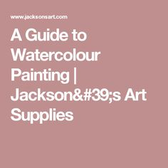 A Guide to Watercolour Painting   Jackson's Art Supplies