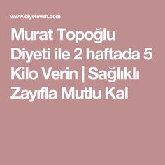 Murat Topoğlu Diyeti ile 2 haftada 5 Kilo Verin | Sağlıklı Zayıfla Mutlu Kal