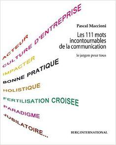 Amazon.fr - Les 111 mots incontournables de la communication : Le jargon pour tous - Pascal Maccioni - Livres