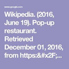 Wikipedia. (2016, June 19). Pop-up restaurant. Retrieved December 01, 2016, from https://en.wikipedia.org/wiki/Pop-up_restaurant - Google Search