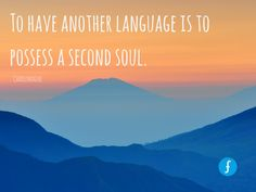 """""""To have another language is to possess a second soul."""" - Charlemagne"""