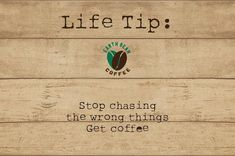 Stop chasing the wrong things get coffee  #coffee #quote #life #tip #chasing #organic #fairtrade #sustainable