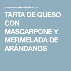 TARTA DE QUESO CON MASCARPONE Y MERMELADA DE ARÁNDANOS
