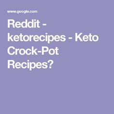 Reddit - ketorecipes - Keto Crock-Pot Recipes?
