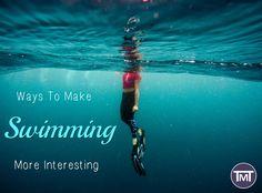 Ways To Make Swimming More Interesting