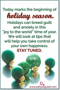 "Today marks the beginning of the holiday season.  Holidays can breed guilt and anxiety in this ""joy to the world"" time of year. We will look at tips that will help you take control of your own happiness.  Stay tuned."