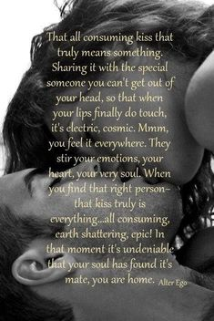 Kisses...that speak to the soul...they mean everything and you know when it is right. Yes, that is Love that strikes the heart. Never the same after...always wanting to feel again. Even the first kiss was...epic.  To go back to those moments...