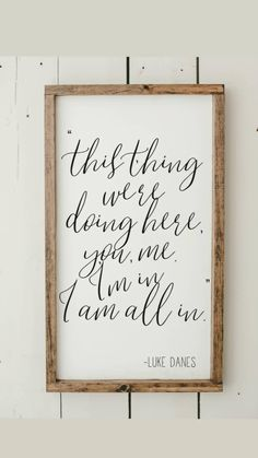 I am all in romantic framed wood sign home decor gilmore girls luke danes quote wedding gift romantic quote wall hanging # DIY Home Decor frames Wood Signs Home Decor, Easy Home Decor, Home Decor Quotes, Signs For Home, Home Sayings, New Home Quotes, Anniversary Quotes, To Go, Diy Décoration