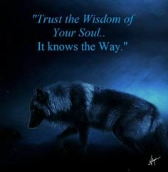Trust the wisdom of your soul. It knows the way.