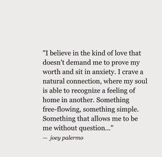 """I crave a natural connection, where my soul is able to recognize a feeling of home in another"" -Joey Palermo"