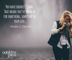You have enemies? Good. That means you've stood up for something, sometime in your life. #OutskirtsPress #SelfPublishing
