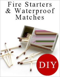 Here are different methods to waterproof your own matches and make fire starters, you should use wood stick matches rather than the cardboard sticks.    Although they're waterproof, make sure to store them in a sealed, waterproof container. Ziplock bags, old prescription bottles, film canisters and small tins should work just fine.