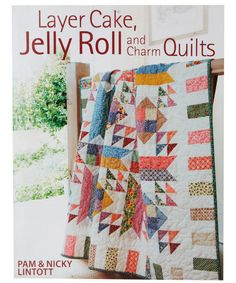 Liberty of London: Layer Cake, Jelly Roll and Charm Quilts, Pam and Nicky Lintott