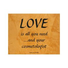 Love Is All You Need...And Your Cosmetologist - canvas print. salon decorating ideas, hair stylist, beautician, hairdresser, hair salon, salon, cosmetologist, cosmetology, cosmetics, esthetician, spa, nail salon, dante, orange, salon art, stretched canvas prints