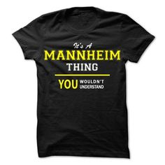 Its A MANNHEIM thing, you wouldnt understand !! - #college gift #novio gift. SATISFACTION GUARANTEED  => https://www.sunfrog.com/Names/Its-A-MANNHEIM-thing-you-wouldnt-understand-.html?60505