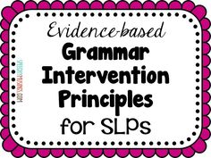 Speechy Musings: 10 evidence-based principles all SLPs should be using in their grammar interventions!