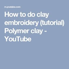 How to do clay embroidery (tutorial) Polymer clay - YouTube