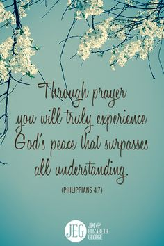 """Through prayer you will truly experience God's peace that surpasses all understanding."" -Philippians 4:7"