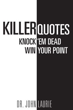 """""""Killer Quotes: Knock 'Em Dead Win Your Point"""" by Page Publishing Author Dr. John Laurie! Click the cover for more information and to find out where you can purchase this great book!"""