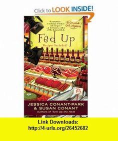 Fed Up (Gourmet Girl Mystery) (9780425232064) Jessica Conant-Park, Susan Conant , ISBN-10: 0425232069  , ISBN-13: 978-0425232064 ,  , tutorials , pdf , ebook , torrent , downloads , rapidshare , filesonic , hotfile , megaupload , fileserve