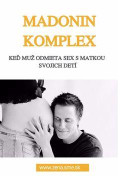 Najčastejšie sa objavuje po pôrode, pri ktorom bol muž prítomný, ale môže sa tak stať už počas tehotenstva. Hovorí sa mu Madonin komplex. Žena, partnerka a milenka sa zrazu zmení na obraz matky, tej, ktorú treba postaviť na piedestál a uctievať, ale nie z nej robiť sexuálny objekt. Čítajte viac na zena.sme.sk Sigmund Freud, Sexy