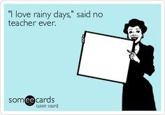 'I love rainy days,' said no teacher ever.
