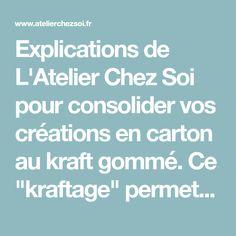 """Explications de L'Atelier Chez Soi pour consolider vos créations en carton au kraft gommé. Ce """"kraftage"""" permet une jolie finition en renforçant la structure."""