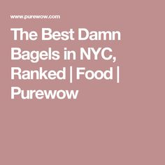 The Best Damn Bagels in NYC, Ranked | Food | Purewow