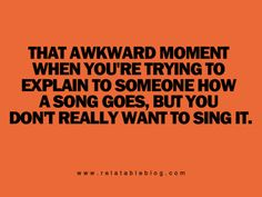 So true! and your just like oh i think im thinking of a different song...